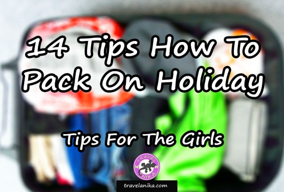 How To Pack On Holiday? TIPS FOR THE GIRLS