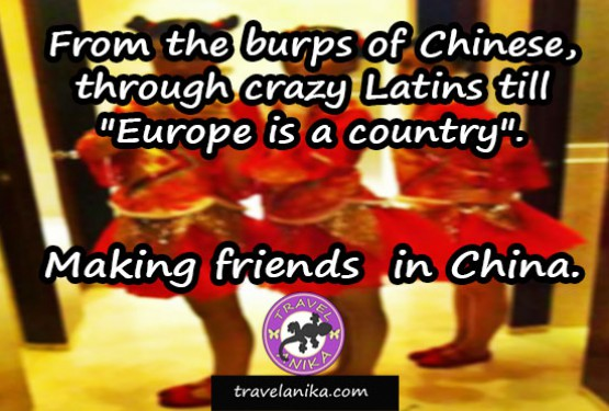 "From the burps of Chinese, through crazy Latins till ""Europe is a country"". Making friends  in China."